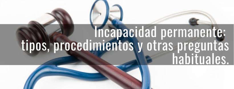 Incapacidad permanente: tipos, procedimientos y otras preguntas habituales.